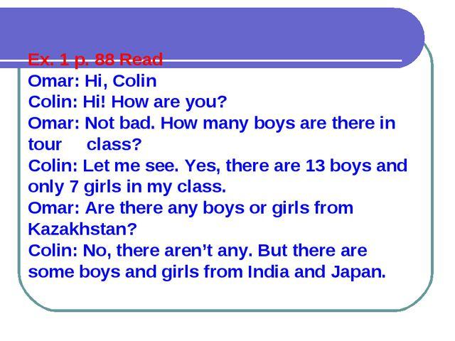 Ex. 1 p. 88 Read Omar: Hi, Colin Colin: Hi! How are you? Omar: Not bad. How m...