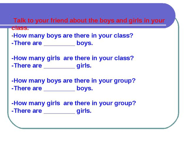 Talk to your friend about the boys and girls in your class. -How many boys a...