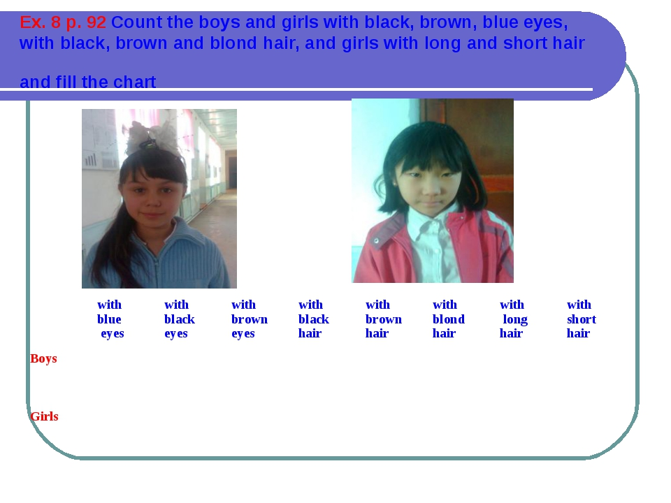 Ex. 8 p. 92 Count the boys and girls with black, brown, blue eyes, with black...