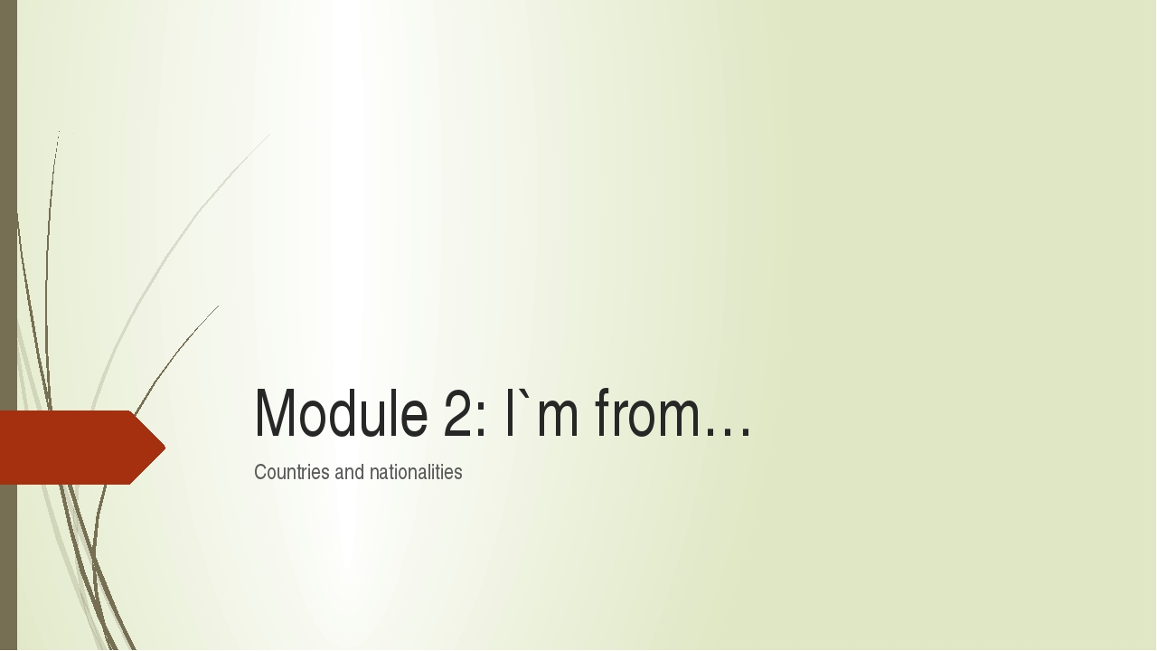 Module 2: I`m from… Countries and nationalities
