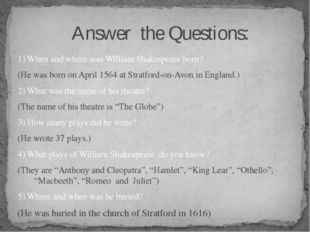 1) When and where was William Shakespeare born? (He was born on April 1564 at