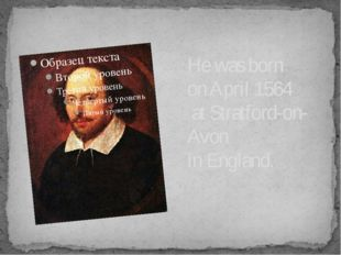 He was born on April 1564 at Stratford-on-Avon in England.