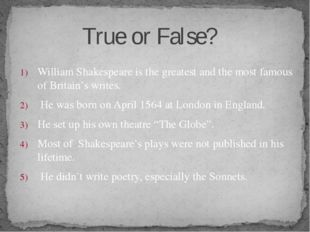 William Shakespeare is the greatest and the most famous of Britain's writes.