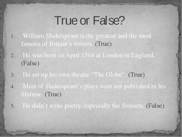 William Shakespeare is the greatest and the most famous of Britain's writers...