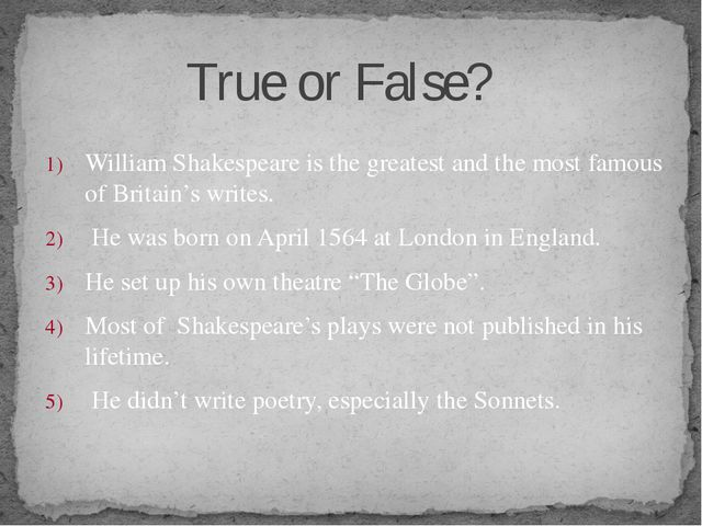 William Shakespeare is the greatest and the most famous of Britain's writes....