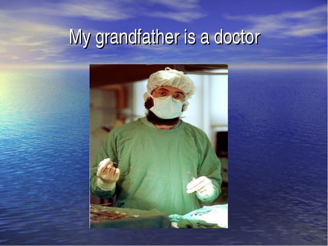 My grandfather is a doctor