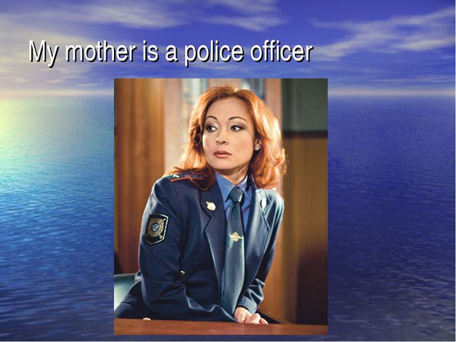 My mother is a police officer