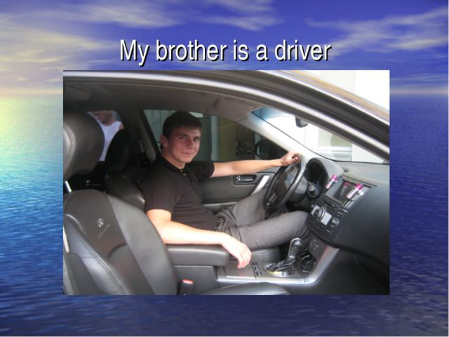 My brother is a driver