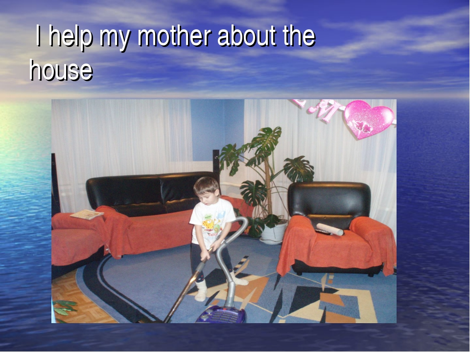 I help my mother about the house