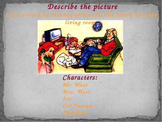 Describe the picture Characters: Mr. West Mrs. West Joe Cat Tommy Dog Bim It'...