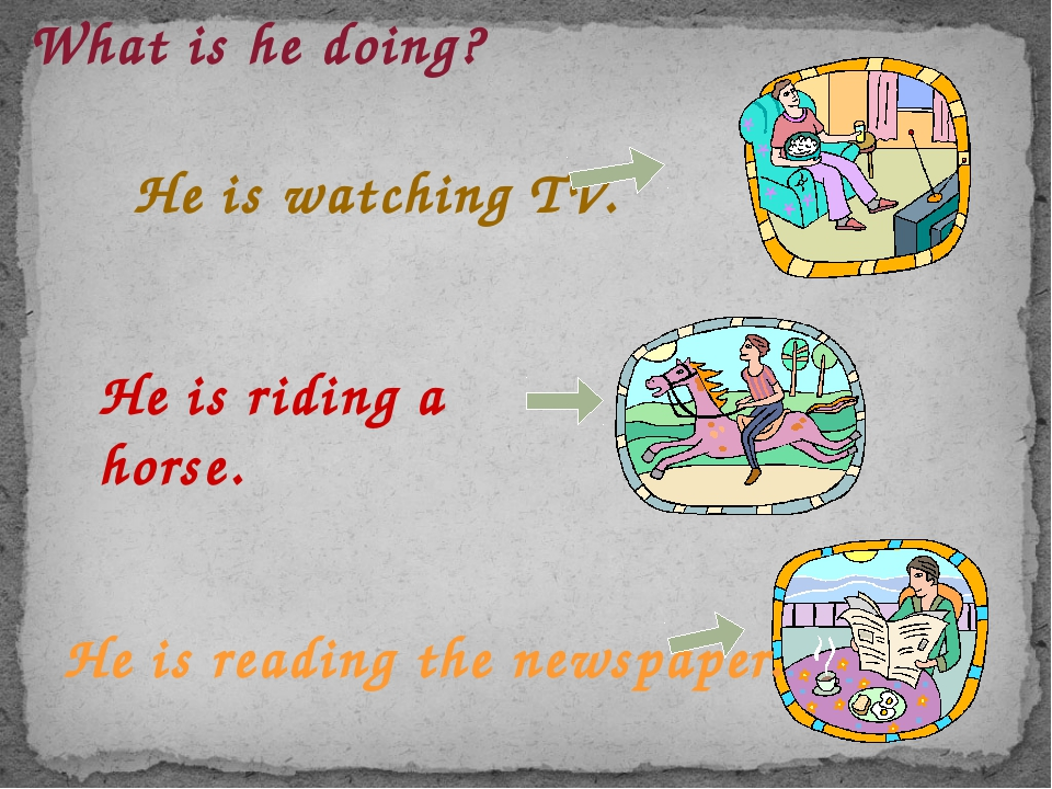 What is he doing? He is reading the newspaper. He is watching TV. He is ridin...