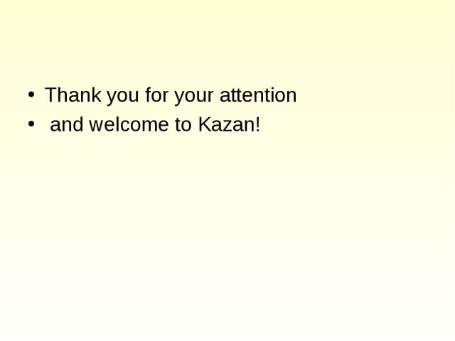 Thank you for your attention and welcome to Kazan!