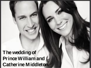 The wedding of Prince William and Catherine Middleton.