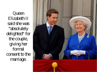 "Queen Elizabeth II said she was ""absolutely delighted"" for the couple, giving"