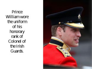 Prince William wore the uniform of his honorary rank of Colonel of the Irish