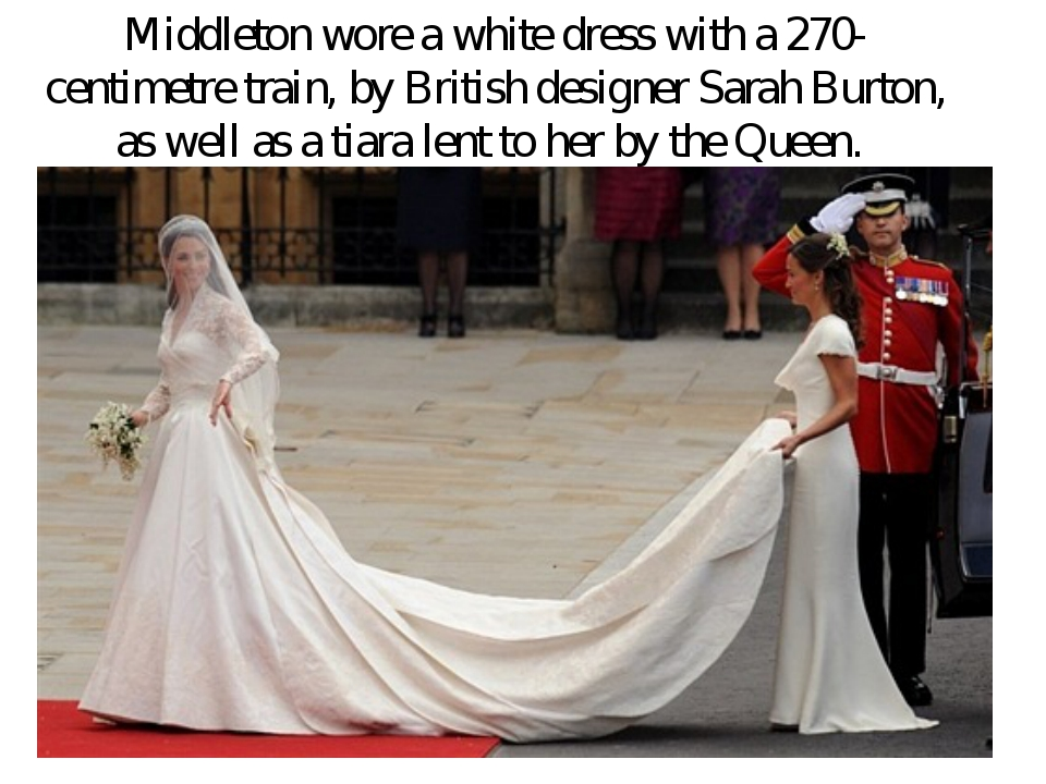 Middleton wore a white dress with a 270-centimetre train, by British designer...