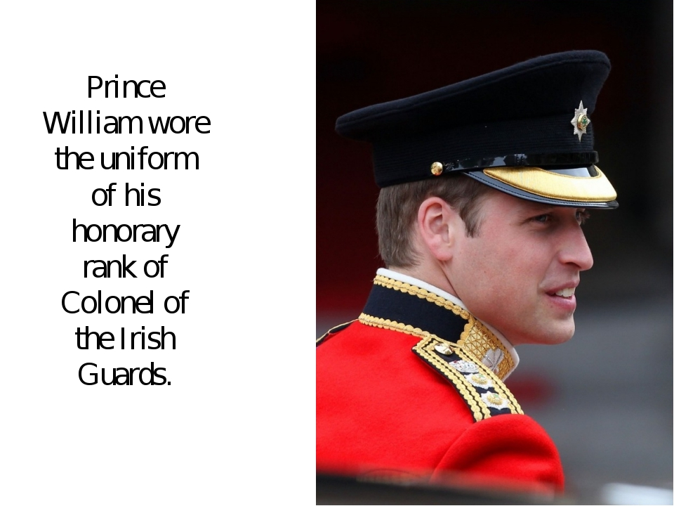 Prince William wore the uniform of his honorary rank of Colonel of the Irish...