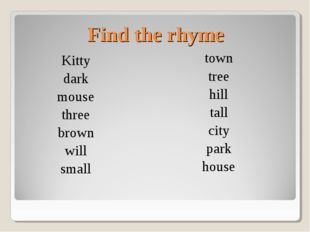 Find the rhyme Kitty dark mouse three brown will small town tree hill tall ci