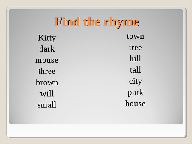 Find the rhyme Kitty dark mouse three brown will small town tree hill tall ci...