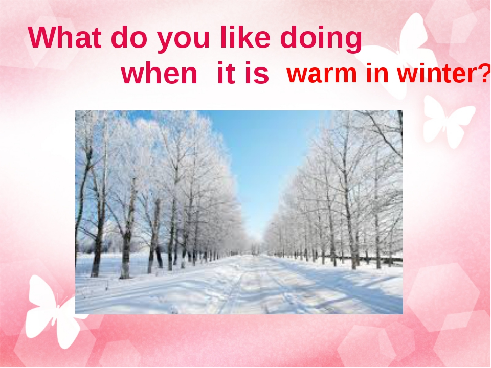 What do you like doing when it is warm in winter?