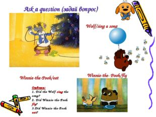 Ask a question (задай вопрос) Wolf/sing a song Winnie-the- Pooh/fly Winnie-th