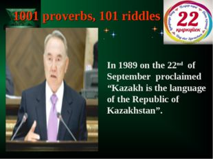 """1001 proverbs, 101 riddles In 1989 on the 22nd of September proclaimed """"Kazak"""