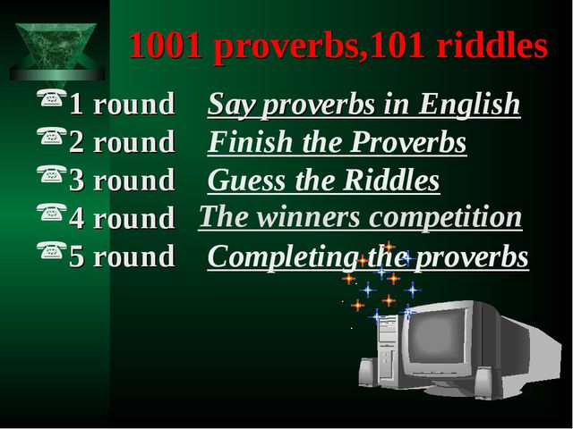 1001 proverbs,101 riddles 1 round Say proverbs in English 2 round Finish th...