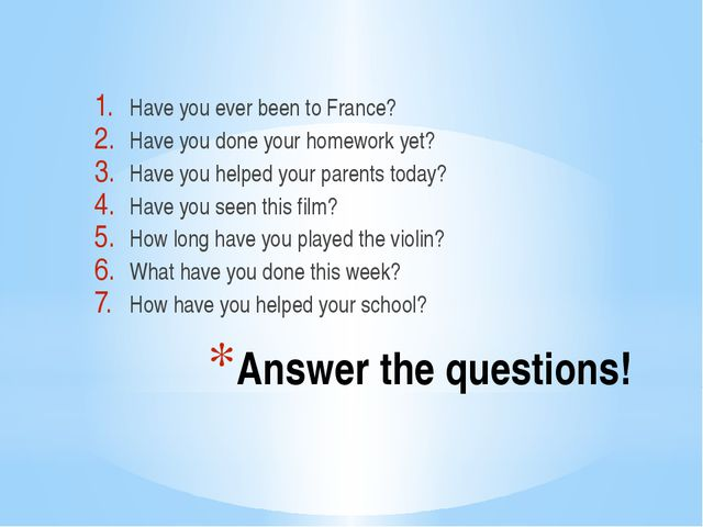Answer the questions! Have you ever been to France? Have you done your homewo...
