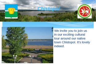 Chistopol We invite you to join us in our exciting cultural tour around our n