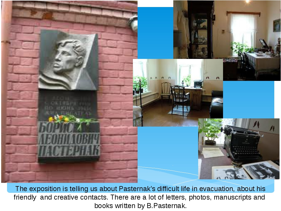 The exposition is telling us about Pasternak's difficult life in evacuation,...