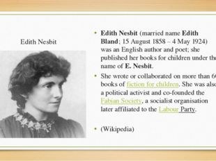 Edith Nesbit Edith Nesbit (married name Edith Bland; 15 August 1858 – 4 May 1