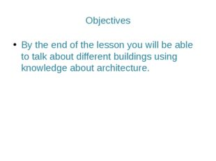 Objectives By the end of the lesson you will be able to talk about different