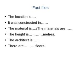 Fact files The location is…. It was constructed in…… The material is…./The ma