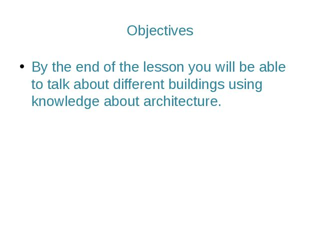 Objectives By the end of the lesson you will be able to talk about different...