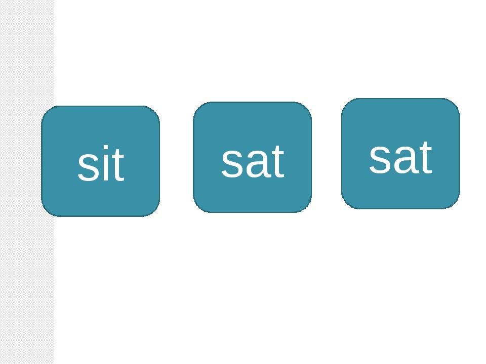 sit sat sat