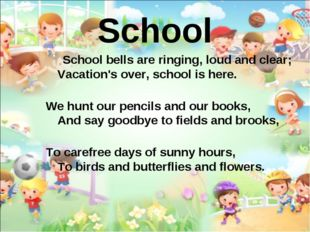 School School bells are ringing, loud and clear; Vacation's over, school is h