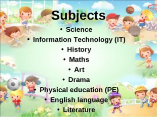 Subjects Science Information Technology (IT) History Maths Art Drama Physical