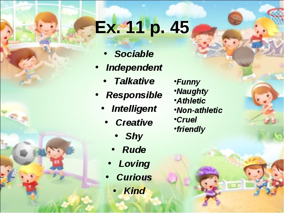 Ex. 11 p. 45 Sociable Independent Talkative Responsible Intelligent Creative...