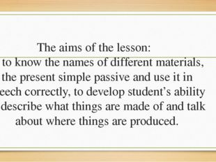 The aims of the lesson: to know the names of different materials, the present