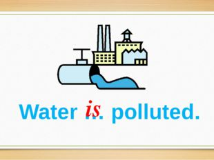 Water … polluted. is