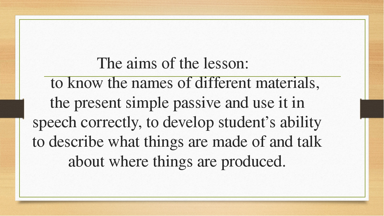 The aims of the lesson: to know the names of different materials, the present...