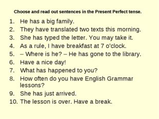 Choose and read out sentences in the Present Perfect tense.  He has a big fam