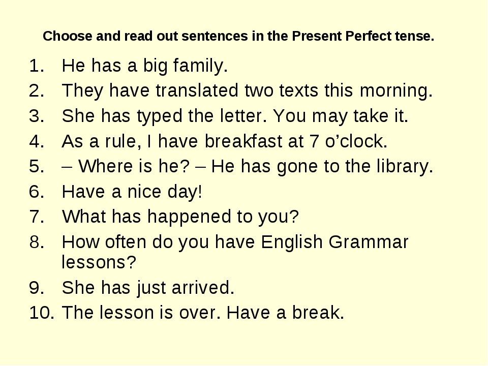 Choose and read out sentences in the Present Perfect tense.  He has a big fam...