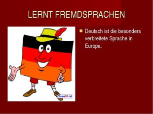 LERNT FREMDSPRACHEN Deutsch ist die besonders verbreitete Sprache in Europa.