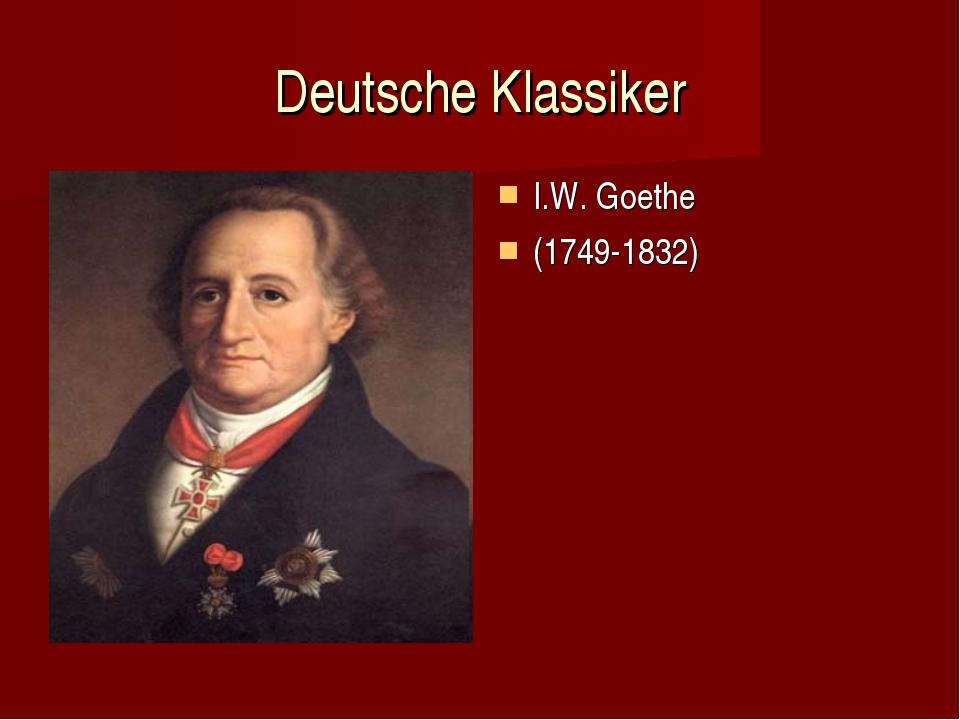 Deutsche Klassiker I.W. Goethe (1749-1832)