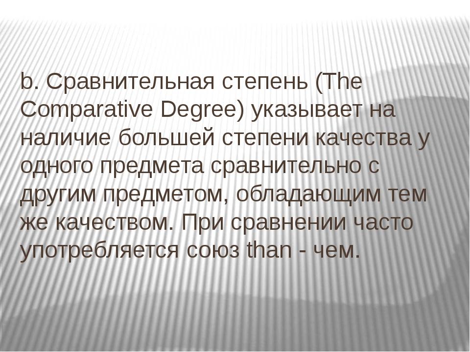 b. Сравнительная степень (The Comparative Degree) указывает на наличие больше...