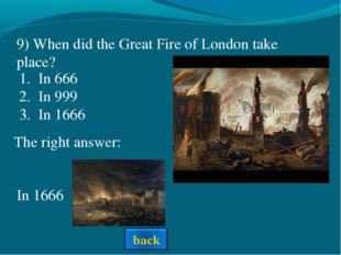 The right answer: 9) When did the Great Fire of London take place? In 666 In