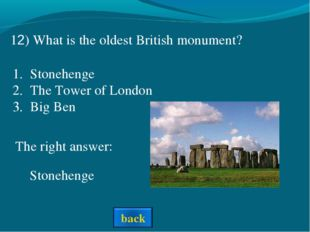 The right answer: 12) What is the oldest British monument? Stonehenge Stonehe
