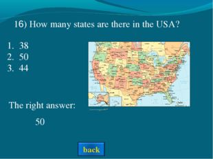 The right answer: 50 16) How many states are there in the USA? 38 50 44