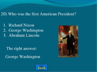 The right answer: 20) Who was the first American President? Richard Nixon Geo